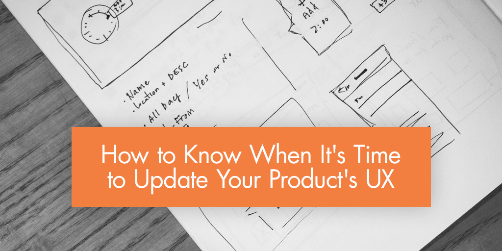 How to Know When It's Time to Update Your Product's UX