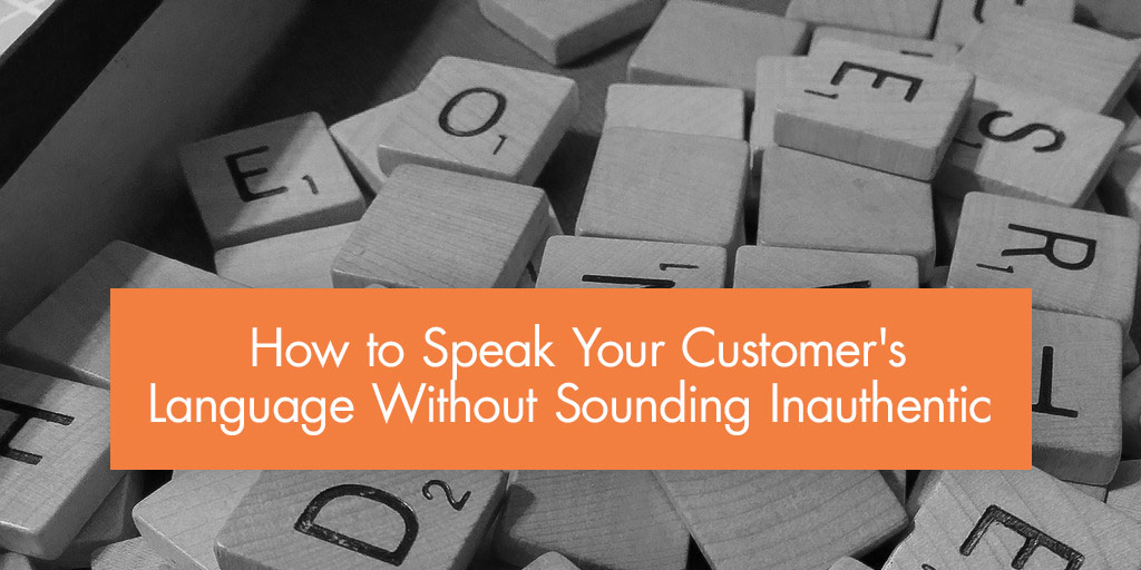 How to Speak Your Customer's Language Without Sounding Inauthentic