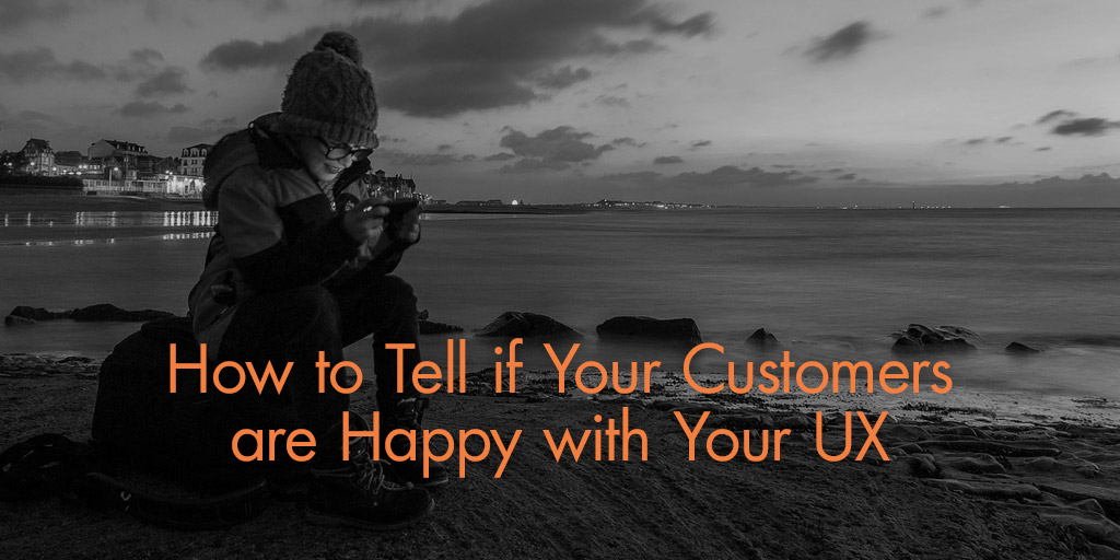 How to Tell if Your Customers are Happy With Your Product's UX
