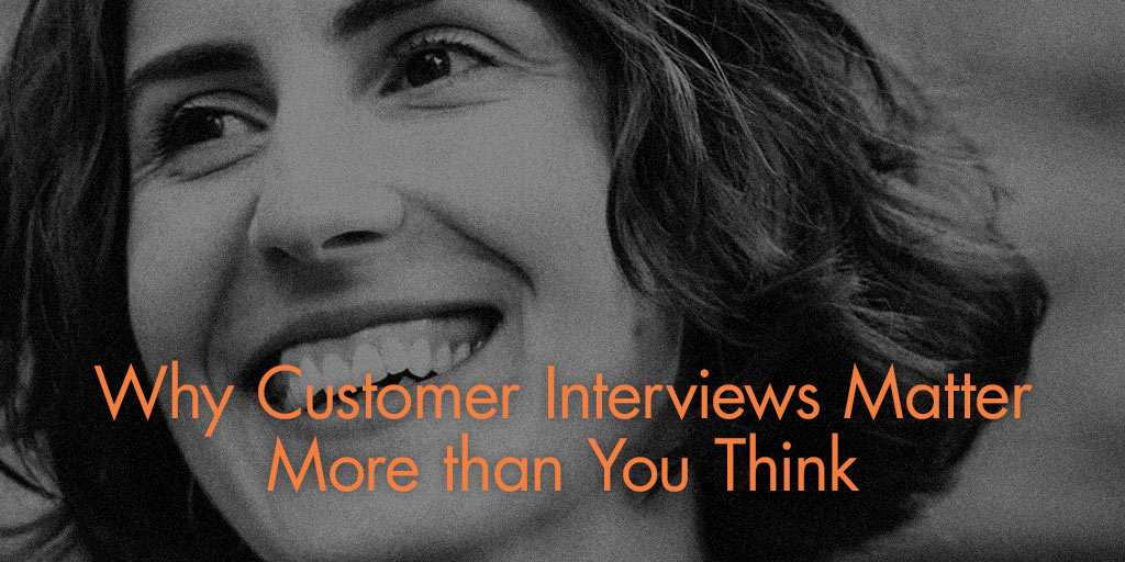 Why Customer Interviews Matter More Than You Think